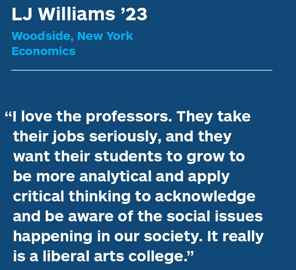 """""""I love the professors. They take their jobs seriously, and they want their students to grow to be more analytical and apply critical thinking to acknowledge and be aware of the social issues happening in our society. It really is a liberal arts college."""""""