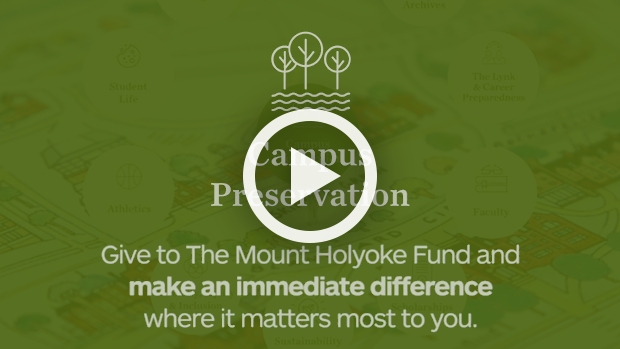 Campus Preservation: Give to the Mount Holyoke Fund and make an immediate difference where it matters most to you.