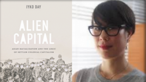 Iyko Day, Alien Capital: Asian Racialization and the Logic of Settler Colonial Capitalism
