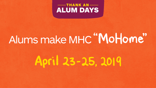"Alums make MHC ""MoHome"" April 23-29, 2019: Thank an Alum Days"