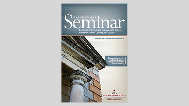 The First-Year Seminar: Designing, Implementing, and Assessing Courses to Support Student Learning and Success by Daniel B. Friedman (2012)