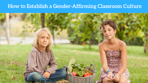 How to Establish a Gender-Affirming Classroom Culture