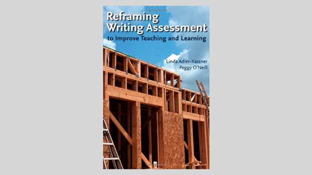 Reframing Writing Assessment to Improve Teaching and Learning by Linda Adler-Kassner and Peggy O'Neill (2010)