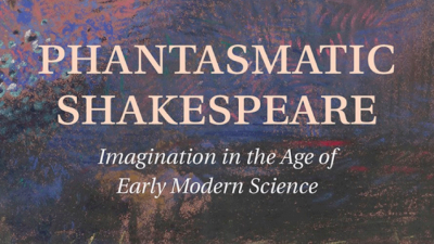 Colored background with the words Phantasmatic Shakespeare: Imagination in the Age of Early Modern Science written