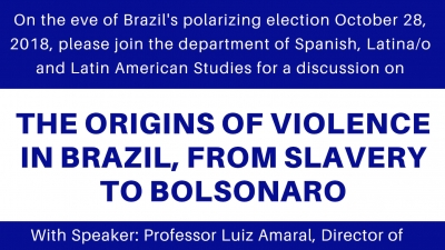 Event: October 26, 2018 from 12:20 - 1:20 pm: The Origins of Violence in Brazil, from Slavery to Bolsonaro