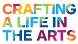 Crafting a Life in the Arts in rainbow colored letters.
