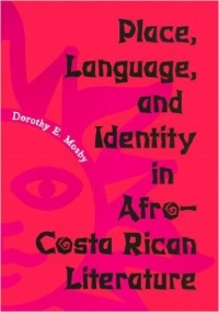 Place, Language, and Identity in Afro-Costa Rican Literature by Dorothy E. Mosby