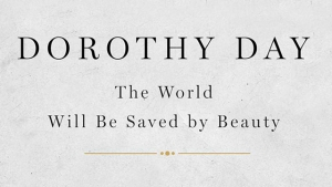 """Dorothy Day: The World Will Be Saved by Beauty: An Intimate Portrait of My Grandmother."""