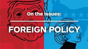 This is an image of Hillary Clinton and Donald Trump juxtaposed in red and blue with the words: On the issues: Foreign Policy