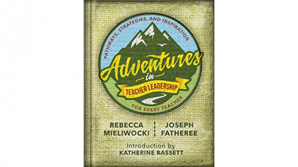 Adventures in Teacher Leadership: Pathways, Strategies, and Inspiration for Every Teacher by Rebecca Mielwocki and Joseph Fatheree book cover