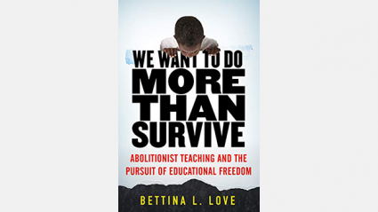 Book Cover: We Want To Do More Than Survive Abolitionist Teaching and the Pursuit of Educational Freedom