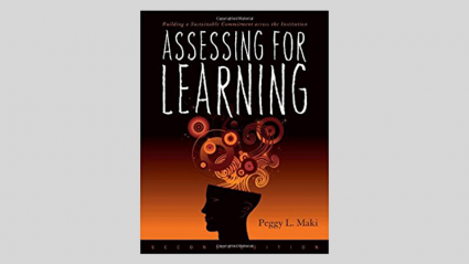 Assessing for Learning: Building a Sustainable Commitment Across the Institution by Peggy L. Maki (2010)