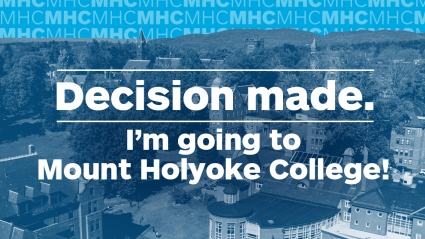 Social graphic: Decision made.  I'm going to Mount Holyoke College.