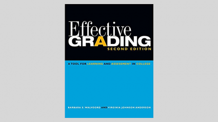 Effective Grading: A Tool for Learning and Assessment in College by Barbara E. Walvoord and Virginia Johnson Anderson (2009)