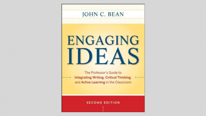 Engaging Ideas: The Professor's Guide to Integrating Writing,  Critical Thinking, and Active Learning in the Classroom by John C. Bean