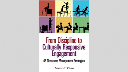 "Book Cover: ""From Discipline to Culturally Responsive Engagement: 45 Classroom Management Strategies"" By Laura E. Pinto"