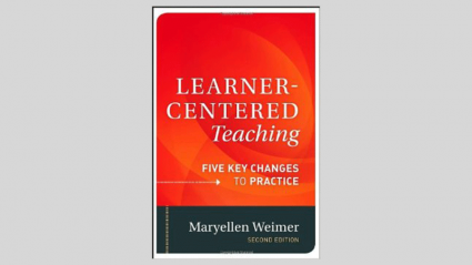 Learner-Centered Teaching: Five Key Changes to Practice by Maryellen Weimer