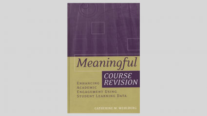 Meaningful Course Revision: Enhancing Academic Engagement Using Student Learning Data by Catherine M. Whelburg (2006)