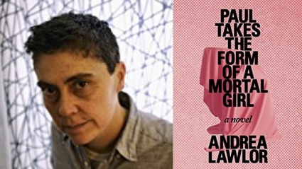 "This is a portrait of author and lecturer Andrea Lawlor alongside an image of the cover of ""Paul Takes the Form of a Mortal Girl."" The cover is pink, with black block text over an image of what appears to be a sculpture draped in pink cloth."