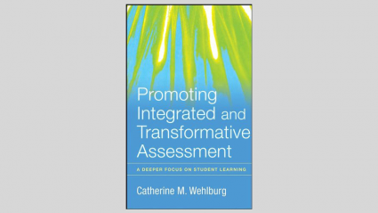 Promoting Integrated and Transformative Assessment: A Deeper Focus on Student Learning by Catherine M. Wehlburg (2008)