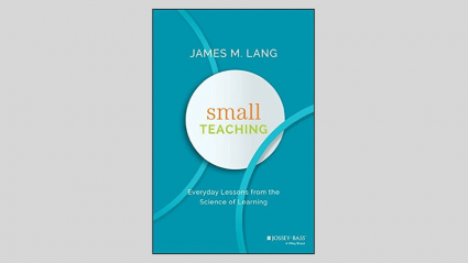 Small Teaching: Everyday Lessons from the Science of Learning by James M. Lang